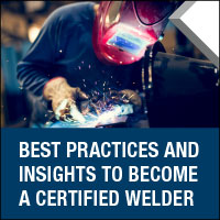 Best Practices and Insights to Become a Certified Welder